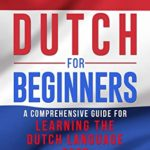[PDF] [EPUB] Dutch for Beginners: A Comprehensive Guide for Learning the Dutch Language Fast Download
