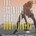[PDF] [EPUB] Essential Guide to Body Fitness: Metabolism, Fast Fitness, Spartan's Routine Download