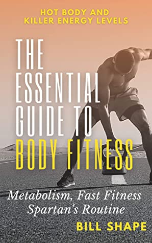 [PDF] [EPUB] Essential Guide to Body Fitness: Metabolism, Fast Fitness, Spartan's Routine Download by Bill Shape