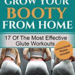 [PDF] [EPUB] Exercises to Grow Your Booty From Home: 17 of the Most Effective Glute Workouts. Lose Weight, Gain Curves Download