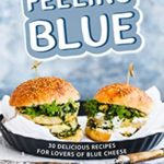 [PDF] [EPUB] Feeling Blue: 30 Delicious Recipes for Lovers of Blue Cheese Download