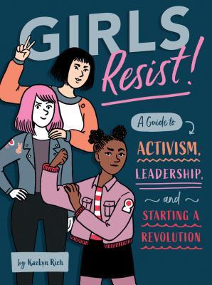 [PDF] [EPUB] Girls Resist!: A Guide to Activism, Leadership, and Starting a Revolution Download by KaeLyn Rich