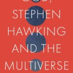 [PDF] [EPUB] God, Stephen Hawking and the Multiverse: What Hawking said and why it matters Download