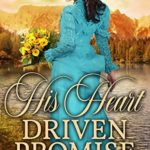 [PDF] [EPUB] His Heart Driven Promise: A Historical Western Romance Book Download