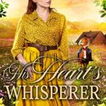 [PDF] [EPUB] His Heart's Whisperer: A Historical Western Romance Book Download