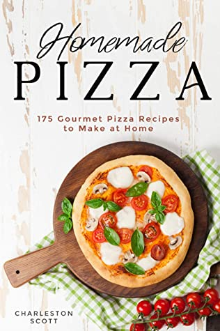 [PDF] [EPUB] Homemade Pizza: 175 Gourmet Pizza Recipes to Make at Home Download by Charleston Scott