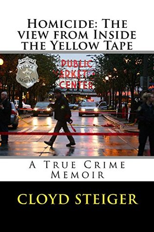 [PDF] [EPUB] Homicide: The View from Inside the Yellow Tape: A True Crime Memoir Download by Cloyd Steiger