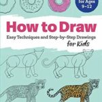 [PDF] [EPUB] How to Draw: Easy Techniques and Step-by-Step Drawings for Kids Download