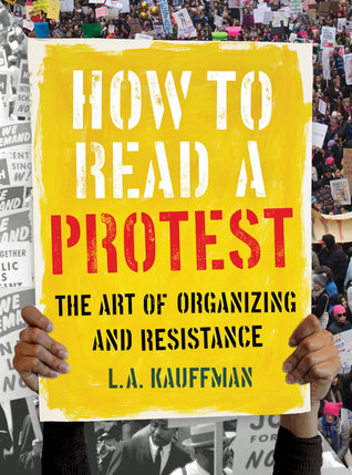 [PDF] [EPUB] How to Read a Protest: The Art of Organizing and Resistance Download by L.A. Kauffman