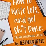 [PDF] [EPUB] How to Write Lots, and Get Sh*t Done: The Art of Not Being a Flake Download
