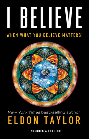 [PDF] [EPUB] I Believe: When What You Believe Matters! Download by Eldon Taylor