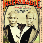 [PDF] [EPUB] Inseparable: The Original Siamese Twins and Their Rendezvous with American History Download
