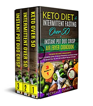 [PDF] [EPUB] Keto Diet and Intermittent Fasting Over 50 + Instant Pot Duo Crisp Air Fryer Cookbook: This Book Includes 3 Manuscripts: Two Complete Guides To Restart Metabolism and Boost Energy for Seniors Over 50 Download by Michelle Clarity