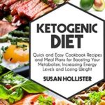 [PDF] [EPUB] Ketogenic Diet: Quick and Easy Cookbook Recipes and Meal Plans for Boosting Your Metabolism, Increasing Energy Levels and Losing Weight (Easy To Make and … Energy, Losing Weight and Eating Healthy) Download
