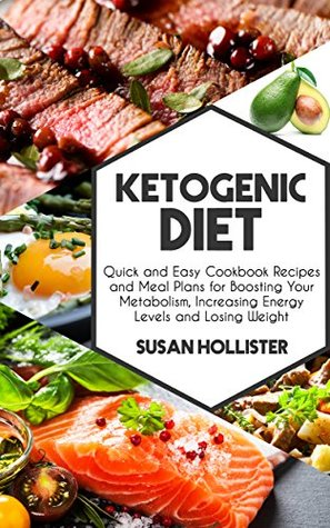 [PDF] [EPUB] Ketogenic Diet: Quick and Easy Cookbook Recipes and Meal Plans for Boosting Your Metabolism, Increasing Energy Levels and Losing Weight (Easy To Make and ... Energy, Losing Weight and Eating Healthy) Download by Susan Hollister