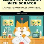 [PDF] [EPUB] Learn to Program with Scratch: A Visual Introduction to Programming with Art, Science, Math and Games Download