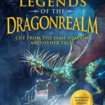 [PDF] [EPUB] Legends of the Dragonrealm: Cut from the Same Shadow and Other Tales Download
