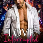 [PDF] [EPUB] Love Interrupted (Anderson Sisters #2) Download