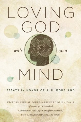 [PDF] [EPUB] Loving God with Your Mind: Essays in Honor of J. P. Moreland Download by Paul M. Gould