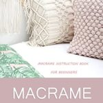 [PDF] [EPUB] Macrame The Craft of Creative Knotting for Your Home – Macrame Instruction Book for Beginners: Perfect Gift for Holiday Download