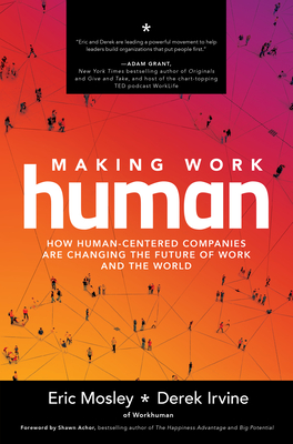 [PDF] [EPUB] Making Work Human: How Human-Centered Companies Are Changing the Future of Work and the World Download by Eric Mosley