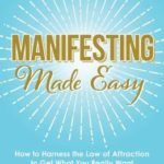 [PDF] [EPUB] Manifesting Made Easy: How to Harness the Law of Attraction to Get What You Really Want Download