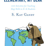 [PDF] [EPUB] Mapping Is Elementary, My Dear: 100 Activities for Teaching Map Skills to K-6 Students Download