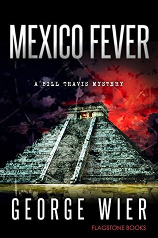 [PDF] [EPUB] Mexico Fever (Bill Travis Mysteries #12) Download by George Wier