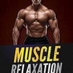 [PDF] [EPUB] Muscle Relaxation: The Best Exercises for Joint and Muscle Pain Relief Download