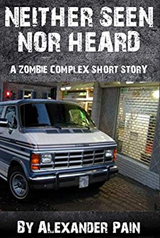 [PDF] [EPUB] Neither Seen nor Heard: A Zombie Complex Short Story Download by Alexander Pain