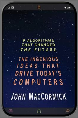 [PDF] [EPUB] Nine Algorithms That Changed the Future: The Ingenious Ideas That Drive Today's Computers Download by John MacCormick