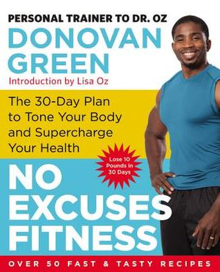 [PDF] [EPUB] No Excuses Fitness: The 30-Day Plan to Tone Your Body and Supercharge Your Health Download by Donovan Green