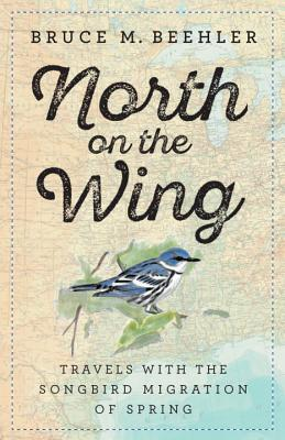 [PDF] [EPUB] North on the Wing: Travels with the Songbird Migration of Spring Download by Bruce M. Beehler