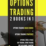 [PDF] [EPUB] OPTIONS TRADING: 2 BOOKS IN 1. OPTIONS TRADING CRASH COURSE + OPTIONS TRADING STRATEGIES. OPTIONS, FOREX, STOCKS, DAY TRADING, SWING TRADING, BUT ALSO DEMOS, CHARTING, AND TECHNICAL ANALYSIS Download