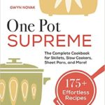 [PDF] [EPUB] One Pot Supreme: The Complete Cookbook for Skillets, Slow Cookers, Sheet Pans, and More! Download