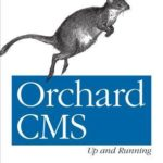 [PDF] [EPUB] Orchard Cms: Up and Running: ASP.NET Website Development Made Easy Download