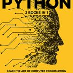 [PDF] [EPUB] PYTHON: 2 BOOKS in 1: Learn the art of computer programming with the most complete crash course for data science. Master as a pro machine learning, applied artificial intelligence and Arduino in 7 days Download