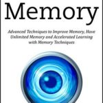 [PDF] [EPUB] Photographic Memory: Advanced Techniques to Improve Memory, Have Unlimited Memory and Accelerated Learning with Memory Techniques Download