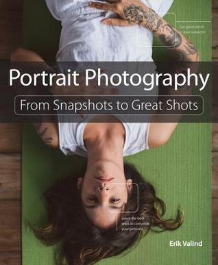 [PDF] [EPUB] Portrait Photography: From Snapshots to Great Shots Download by Erik Valind