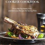 [PDF] [EPUB] Pressure Cooker Cookbook: Enjoy the Top Rated, Easy, and Delicious Recipes for Saving Time Download