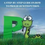[PDF] [EPUB] Python for Beginners: A Step-By-Step Guide on How to Program with Python Download