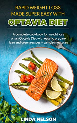 [PDF] [EPUB] RAPID WEIGHT LOSS MADE SUPER EASY WITH OPTAVIA DIET: A complete cookbook for quick weight loss on an Optavia Diet with easy to prepare lean and green recipes + sample meal plan Download by Linda Nelson