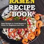 [PDF] [EPUB] Ramen Recipe Book: Easy Recipes to Cook Ramen at Home for Beginners and Pros Download