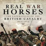 [PDF] [EPUB] Real War Horses: The Experience of the British Cavalry 1814 – 1914 Download