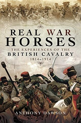 [PDF] [EPUB] Real War Horses: The Experience of the British Cavalry 1814 - 1914 Download by Anthony Leslie Dawson