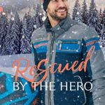 [PDF] [EPUB] Rescued by the Hero: A Christian Firefighter Christmas Romance (Heroes of Freedom Ridge Book 1) Download