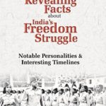 [PDF] [EPUB] Revealing Facts about India's Freedom Struggle: Notable Personalities and Interesting Timelines Download