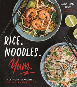 [PDF] [EPUB] Rice. Noodles. Yum.: Everyone's Favorite Southeast Asian Dishes Download by Abigail Sotto Raines