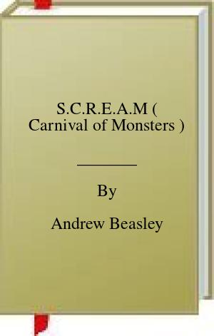 [PDF] [EPUB] S.C.R.E.A.M ( Carnival of Monsters ) Download by Andrew Beasley