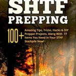 [PDF] [EPUB] SHTF Prepping: 100+ Amazing Tips, Tricks, Hacks and DIY Prepper Projects, Along With 77 Items You Need In Your STHF Stockpile Now! (Off Grid Living, SHTF … Urban Prepping and Disaster Preparedness) Download